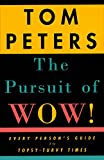 Peters, Tom: The Pursuit of Wow!: Every Person&#39;s Guide to Topsy-Turvy Times