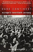 Dark Continent: Europe's Twentieth Century…