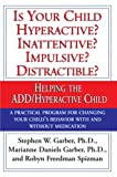 Garber, Stephen W.: Is Your Child Hyperactive? Inattentive? Impulsive? Distractible?: Helping the Add/Hyperactive Child