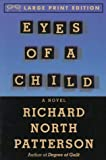 Richard North Patterson: Eyes of a Child (Random House Large Print)