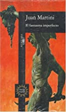 El Fantasma Imperfecto by Juan Martini