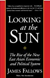 Fallows, James M.: Looking at the Sun: The Rise of the New East Asian Economic and Political System