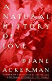Ackerman, Diane: A Natural History of Love