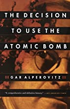 The Decision to Use the Atomic Bomb by Gar…