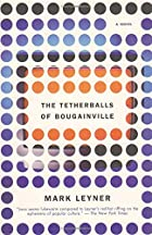 The Tetherballs of Bougainville: A Novel by…
