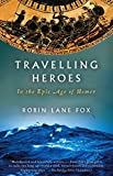 Lane Fox, Robin: Travelling Heroes: In the Epic Age of Homer (Vintage)