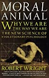 Wright, Robert: The Moral Animal: Evolutionary Psychology and Everyday Life