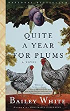 Quite a Year for Plums: A Novel by Bailey…