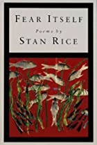 Fear Itself: Poems by Stan Rice