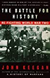 Keegan, John: The Battle for History: Re-Fighting World War II