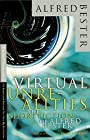 Virtual Unrealities: The Short Fiction of Alfred Bester - Alfred Bester
