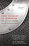 Braudy, Leo: From Chivalry to Terrorism: War and the Changing Nature of Masculinity