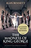 Bennett, Alan: The Madness of King George/the Complete & Unabridged Screenplay: The Complete & Unabridged Screenplay