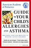 Welch, Michael: American Academy of Pediatrics Guide to Your Child's Allergies and Asthma : Breathing Easy and Bringing up Healthy, Active Children