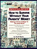 Martz, Geoffrey: How to Survive Without Your Parents&#39; Money : Making It from College