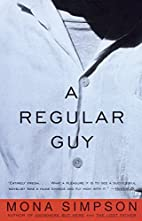 A Regular Guy : A Novel by Mona Simpson