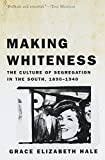 Hale, Grace Elizabeth: Making Whiteness: The Culture of Segregation in the South, 1890-1940