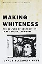 Making Whiteness: The Culture of Segregation…