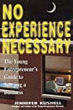 Kushell, Jennifer: No Experience Necessary: A Young Entrepreneur's Guide to Starting a Business (Princeton Review)