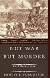 Furgurson, Ernest B.: Not War but Murder: Cold Harbor 1864