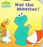 Nicklaus, Carol: Not the Monster! (CTW Sesame Street Babies Board Books)