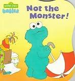 Nicklaus, Carol: Not the Monster! (CTW Sesame Street Babies Board Books)