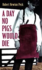 A Day No Pigs Would Die by Robert Newton…