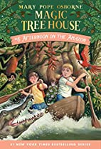 Magic Tree House #6: Afternoon on the Amazon…