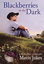 Blackberries in the Dark by Mavis Jukes