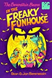 Berenstain, Stan: The Berenstain Bears in the Freaky Funhouse