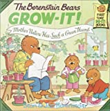 Berenstain, Stan: The Berenstain Bears Grow-It! : Mother Nature Has Such a Green Thumb!