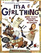 It's a Girl Thing: How to Stay Healthy, Safe…