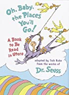 Oh, Baby, the Places You'll Go! A Book to Be&hellip;