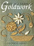 Lomny, Antonia: The Art and Craft of Goldwork: Goldwork Projects Using Gold Threads, Beads and Sequins