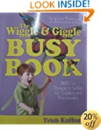 The Wiggle & Giggle Busy Book: 365 Fun, Physical Activities for Your Toddler and Preschooler