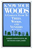 Constantine, Albert J., Jr.: Know Your Woods : A Complete Guide to Trees, Woods, and Veneers