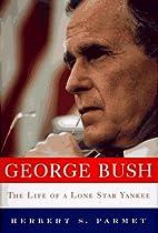George Bush: The Life of a Lone Star Yankee…