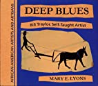 Deep Blues: Bill Traylor, Self-Taught Artist…
