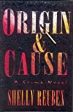 Reuben, Shelly: Origin and Cause : A Crime Novel