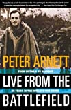 Arnett, Peter: Live from the Battlefield: From Vietnam to Baghdad, 35 Years in the World's War Zones