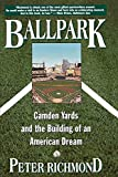 Richmond, Peter: Ballpark: Camden Yards and the Building of an American Dream