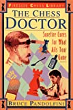 Pandolfini, Bruce: The Chess Doctor: Surefire Cures for What Ails Your Game
