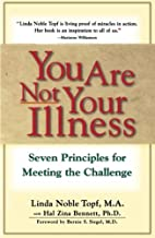 You Are Not Your Illness: Seven Principles…