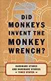 Vince Staten: Did Monkeys Invent the Monkey Wrench?: Hardware Stores and Hardware Stories