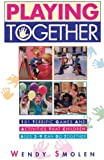 Smolen, Wendy: Playing Together: 101 Terrific Games and Activities That Children Ages 3-9 Can Do Together