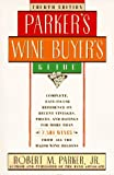 Parker, Robert M.: Parker&#39;s Wine Buyer&#39;s Guide: The Complete, Easy-to-use Reference on Recent Vintages, Prices, and Ratings for More Than 8,000 Wines from All the Major Wine Regions