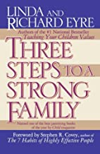 Three Steps to a Strong Family by Linda Eyre