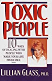 Glass, Lillian: Toxic People: 10 Ways of Dealing With People Who Make Your Life Miserable
