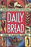 Flahive-Sobel, Cindi: Daily Bread: More Than 50 Irresistible Recipes for Low-Fat and Non-Fat Breads and Muffins, and Other Delicious, Easy Recipes