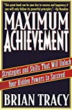 Tracy, Brian: Maximum Achievement: Strategies and Skills That Will Unlock Your Hidden Powers to Succeed